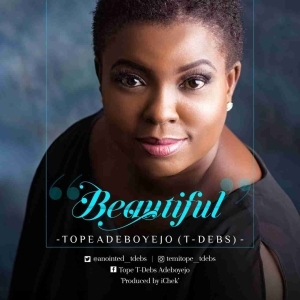 Tope Adeboyejo [T Debs] - Beautiful